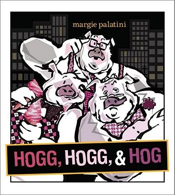 Hogg, Hogg, & Hog By Palatini, Margie/ Palatini, Margie (ILT)