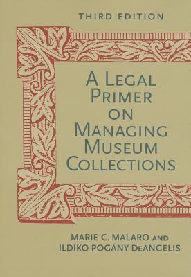 A Legal Primer on Managing Museum Collections By Malaro, Marie C./ Deangelis, Ildiko